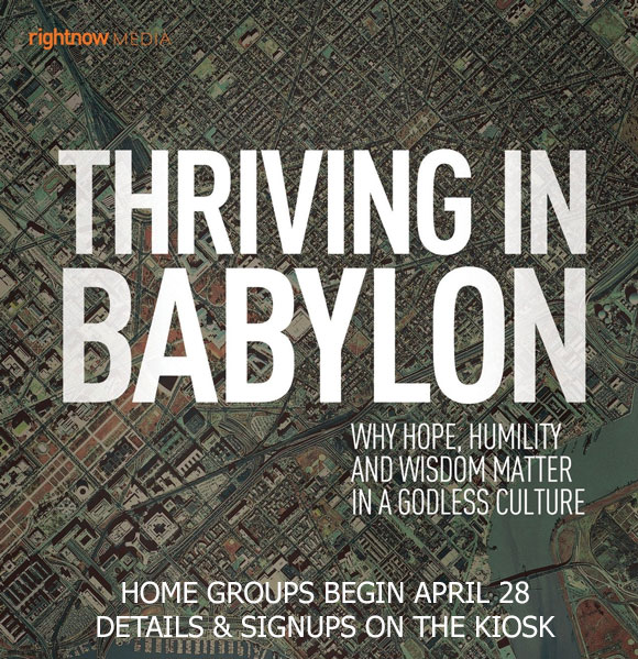 Thiving in Babylon - Home Groups Begin on April 28 - sign up on the kiosk